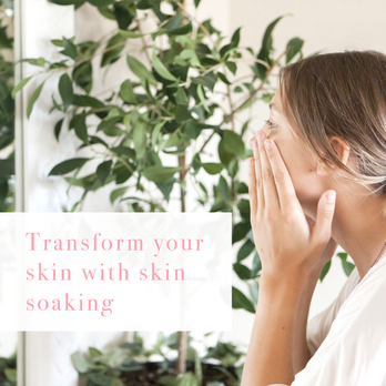 Transform your skin with skin soaking